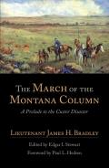 American Exploration & Travel Series #32: March Of The Montana Column: A Prelude In The Custer Disaster by James H. Bradley