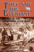 They Saw the Elephant Women in the California Gold Rush