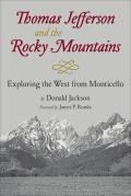 Thomas Jefferson & the Stony Mountains: Exploring the West from Monticello