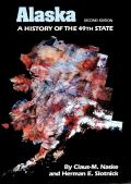 Alaska: A History Of The Forty-Ninth State by Claus M Naske