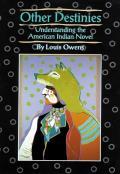Other Destinies Understanding the American Indian Novel