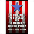 The President, the Congress, and the Making of Foreign Policy