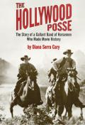 The Hollywood Posse: Story of a Gallant Band of Horsemen Who Made Movie History, the