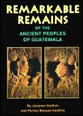 Remarkable Remains Ancient Peoples Guate