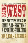 Facing West: the Metaphysics of Indian-hating and Empire-building Cover