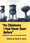 An Oklahoma I Had Never Seen Before: Alternative Views Of Oklahoma History by Davis Joyce