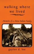 Walking Where We Lived: Memoirs of a Mono Indian Family