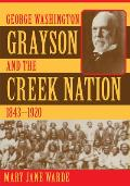 George Washington Grayson & The Creek Nation, 1843-1920 by Mary Jane Warde