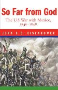 So Far from God The U S War with Mexico 1846 1848