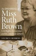 Dismissal of Miss Ruth Brown Civil Rights Censorship & the American Library
