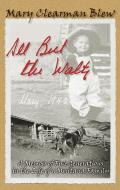 All But the Waltz A Memoir of Five Generations in the Life of a Montana Family