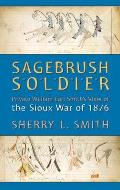 Sagebrush Soldier Private William Earl Smiths View of the Sioux War of 1876