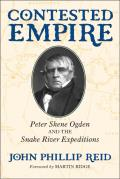 Contested Empire: Peter Skene Ogden and the Snake River Expeditions Cover