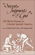 Secret Judgments of God: Old World Disease in Colonial Spanish America