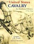 United States Cavalry An Illustrated History 1776 1944