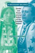 Necessary Balance Gender & Power Among Indians of the Columbia Plateau