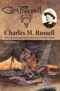 Charles M Russell The Life & Legend of Americas Cowboy Artist