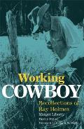Working Cowboy Recollections of Ray Holmes