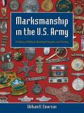 Marksmanship in the U.S. Army: A History of Medals, Shooting Programs, and Training