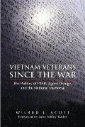 Vietnam Veterans Since the War: The Politics of Ptsd, Agent Orange, and the National Memorial