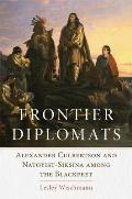 Frontier Diplomats: Alexander Culbertson and Natoyist-Siksina' Among the Blackfeet Cover