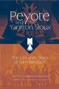 Peyote and the Yankton Sioux: The Life and Times of Sam Necklace
