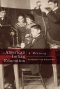 American Indian Education: A History by Jon Allan Reyhner