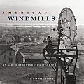 American Windmills An Album of Historic Photographs