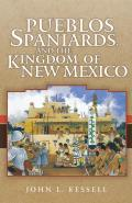 Pueblos Spaniards & the Kingdom of New Mexico