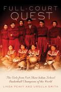 Full Court Quest: The Girls from Fort Shaw Indian School Basketball Champions of the World