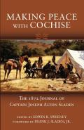 Making Peace with Cochise: The 1872 Journal of Captain Joseph Alton Sladen