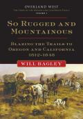 So Rugged and So Mountainous: Blazing the Trails to Oregon and California, 1812-1848