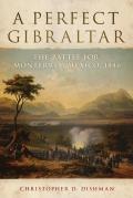 A Perfect Gibraltar: The Battle for Monterrey, Mexico, 1846