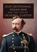 Our Centennial Indian War and the Life of General Custer