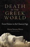 Death In The Greek World: From Homer To The Classical Age (Oklahoma Series In Classical Culture) by Maria Serena Mirto
