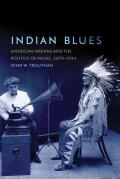 Indian Blues: American Indians and the Politics of Music, 1879-1934 (New Directions in Native American Studies) Cover
