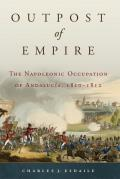 Outpost of Empire The Napoleonic Occupation of Andalucia 1810 1812