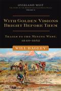 With Golden Visions Bright Before Them Trails to the Mining West 1849 1852