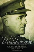 Wavell in the Middle East, 1939-1941: A Study in Generalship