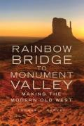 Rainbow Bridge to Monument Valley: Making the Modern Old West