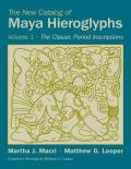 Civilization of the American Indian #247: The New Catalog of Maya Hieroglyphs, Volume One: The Classic Period Inscriptions