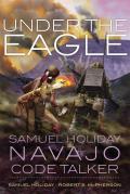 Under the Eagle Samuel Holiday Navajo Code Talker