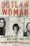 Outlaw Woman A Memoir of the War Years 1960 1975