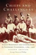 Chiefs and Challengers: Indian Resistance and Cooperation in Southern California, 1769-1906