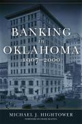 Banking In Oklahoma, 1907-2000 by Michael J. Hightower