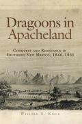 Dragoons in Apacheland: Conquest and Resistance in Southern New Mexico, 1846-1861