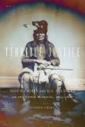 Terrible Justice: Sioux Chiefs and U.S. Soldiers on the Upper Missouri, 1854-1868