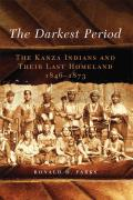 Civilization of the American Indian #273: The Darkest Period: The Kanza Indians and Their Last Homeland, 1846-1873