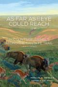 As Far as the Eye Could Reach: Accounts of Animals Along the Santa Fe Trail, 1821-1880