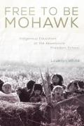 New Directions in Native American Studies #12: Free to Be Mohawk: Indigenous Education at the Akwesasne Freedom School